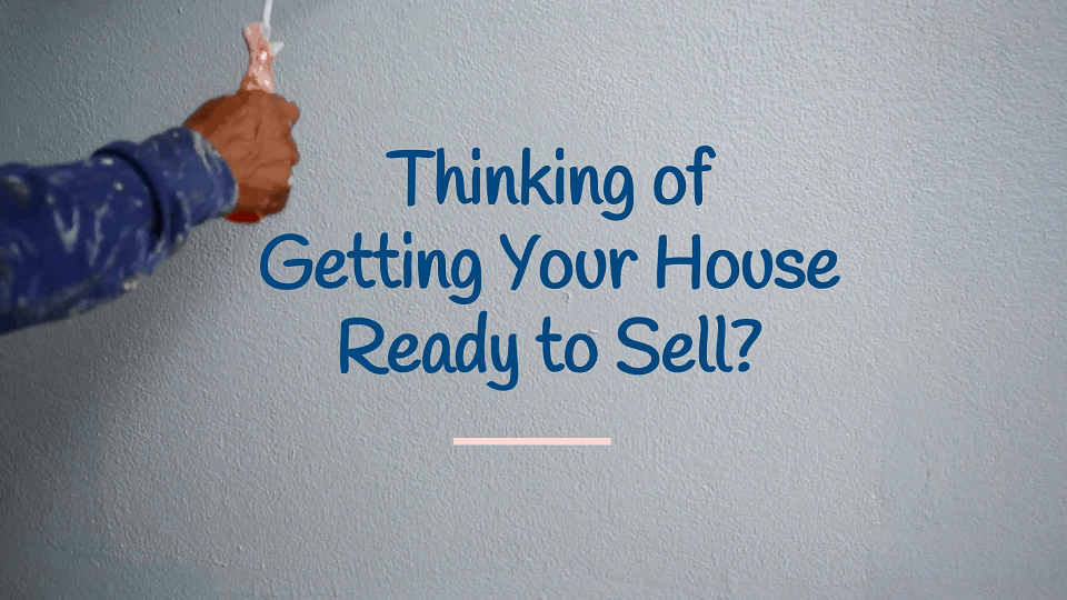 Thinking of Getting Your House Ready to Sell
